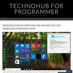 Windows 10 build 10074 ESDs are LIVE and you can download them right now