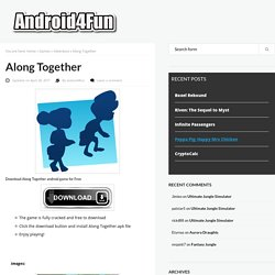 Download Along Together Android APK Game for Free - Android4Fun.net