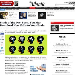 Study of the Day: Soon, You May Download New Skills to Your Brain - Hans Villarica