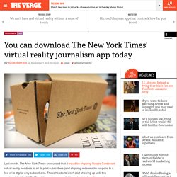 You can download The New York Times' virtual reality journalism app today