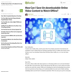 How Can I Save Un-downloadable Online Video Content to Watch Offline?