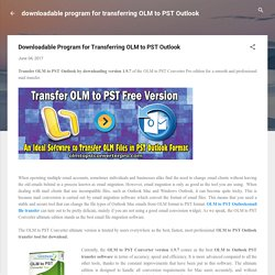 Downloadable Program for Transferring OLM to PST Outlook