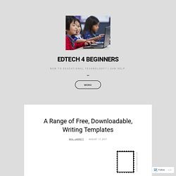 A Range of Free, Downloadable, Writing Templates – EDTECH 4 BEGINNERS