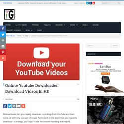 Online Youtube Downloader: Download Videos In HD - IGeeKphone China Phone, Tablet PC, VR, RC Drone News, Reviews