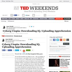 Cyborg Utopia: Downloading IQ, Uploading Apprehension