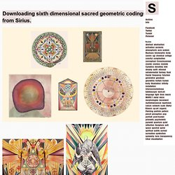 Downloading sixth dimensional sacred geometric codings from Sirius. « Synaptic Stimuli