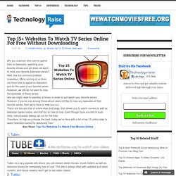 Top 15+ Websites To Watch TV Series Online For Free Without Downloading ~ Technology Raise