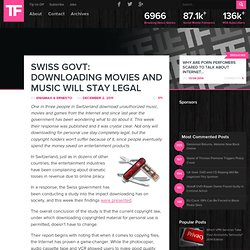 Swiss Govt: Downloading Movies and Music Will Stay Legal