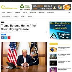 Trump Returns Home After Downplaying Disease - News