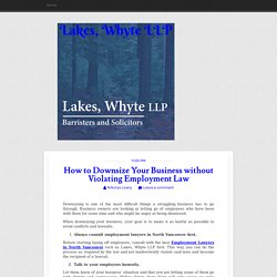 How to Downsize Your Business without Violating Employment Law ~ Lakes, Whyte LLP