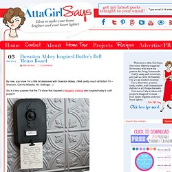 Downton Abbey Inspired Butler's Bell Memo Board - Atta Girl Says