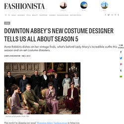 Downton Abbey's New Costume Designer Tells Us All About Season 5 - Fashionista
