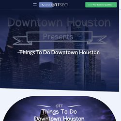Things To Do Downtown Houston - Our Top 3 Favorite Spots