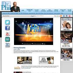 Dr. Phil.com - Shows - Saving Daniella