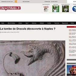La tombe de Dracula découverte à Naples ?