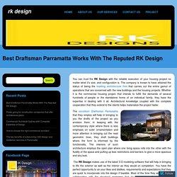 Best Draftsman Parramatta Works With The Reputed RK Design
