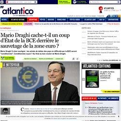 Mario Draghi cache-t-il un coup d'État derrière le sauvetage de la zone euro ?