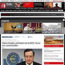 Mario Draghi, président de la BCE: l'euro est «irréversible» - Economie / Zone euro / UE