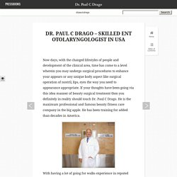 Dr. Paul C Drago – Skilled ENT Otolaryngologist in USA