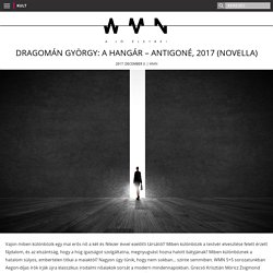 Dragomán György: A hangár – Antigoné, 2017 (novella) - WMN