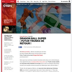 Dragon Ball Super : Futur Trunks de retour !