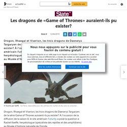 Les dragons de «Game of Thrones» auraient-ils pu exister?