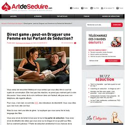 Direct game : peut-on Draguer une Femme en lui Parlant de Séduction?