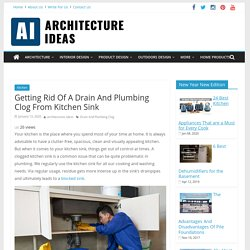 Drain And Plumbing Clog: How to Get Rid Of