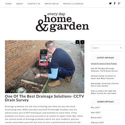 One Of The Best Drainage Solutions- CCTV Drain Survey - Every Day Home & Garden