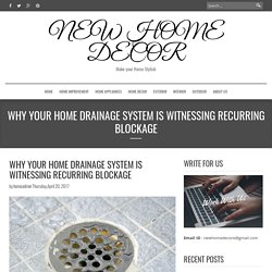 Why Your Home Drainage System Is Witnessing Recurring Blockage - NEW HOME DECOR
