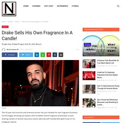 Drake Sells His Own Fragrance In A Candle! - HNH Style