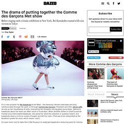 The drama of putting together the Comme des Garçons Met show