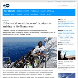 UN notes ′dramatic increase′ in migrants arriving in Mediterranean