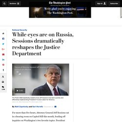 While eyes are on Russia, Sessions dramatically reshapes the Justice Department