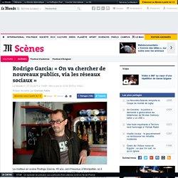 Rodrigo Garcia: «Le Centre dramatique national de Montpellier reste une petite chose oubliée»