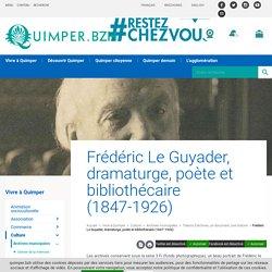 Frédéric LE GUYADER, dramaturge, poète et bibliothécaire (1847-1926) - Ville de Quimper