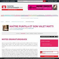 Notes dramaturgiques - Maître Puntila et son valet Matti - Bertolt Brecht, - mise en scène Guy-Pierre Couleau,