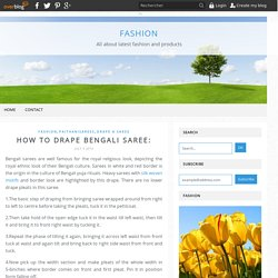 How to drape Bengali Saree: - Fashion