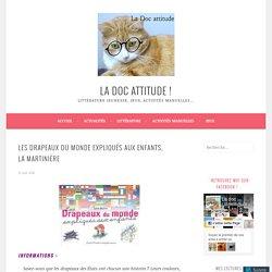 Les Drapeaux du monde expliqués aux enfants, La Martinière – La doc attitude !