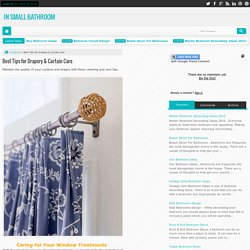 Best Tips for Drapery & Curtain Care - In Small Bathroom