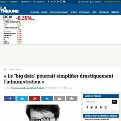 """« Le """"big data"""" pourrait simplifier drastiquement l'administration »"""