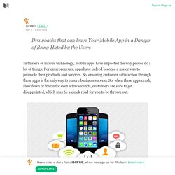 Drawbacks that can leave Your Mobile App in a Danger of Being Hated by the Users