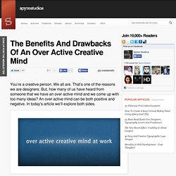 The Benefits And Drawbacks Of An Over Active Creative Mind