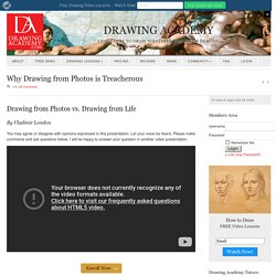 Why Drawing from Photos is Treacherous - VIDEO