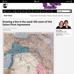 Drawing a line in the sand: 100 years of the Sykes-Picot Agreement - Rear Vision