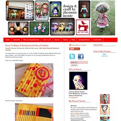 One Red Robin: Craft|Design| Dolls| Softies| Patterns| Handmade » How To Make A Notebook-&-Pencil Holder