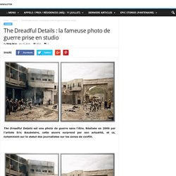 The Dreadful Details : la fameuse photo de guerre prise en studio