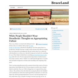» White People Shouldn't Wear Dreadlocks: Thoughts on Appropriating Culture BraceLand