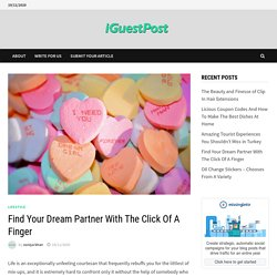Find Your Dream Partner With The Click Of A Finger - I Guest Post