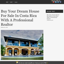 Buy Your Dream House For Sale In Costa Rica With A Professional Realtor
